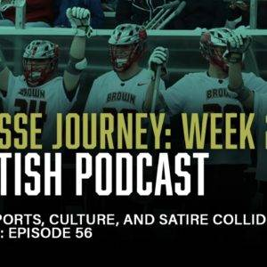 NEW EPISODE featuring Brown Men's Lacrosse |  Lacrosse Journey Week 2: Sportish Podcast